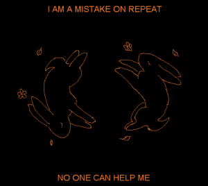 Help, Can, and One: I AM A MISTAKE ON REPEAT  NO ONE CAN HELP ME
