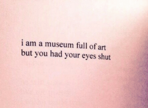 Art, You, and Full: i am a museum full of art  but you had your eyes shut