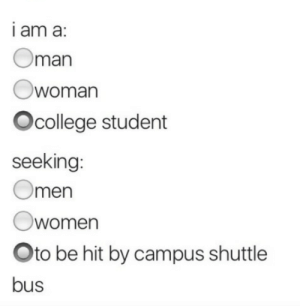 Oman, Student, and Omen: I am a:  Oman  Owoman  Ocollege student  seeking:  Omen  Owomen  Oto be hit by campus shuttle  bus
