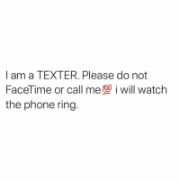 Facetime, Phone, and Watch: I am a TEXTER. Please do not  FaceTime or call me型i will watch  the phone ring Anyone else like this?! 🙋‍♂️😒 https://t.co/vWZitQeeqW