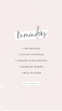 Amazing, Can, and Will: I AM AMAZING  I CAN DO ANYTHING  I CHOOSE TO BE POSITIVE  I KNOW MY WORTH  I WILL SUCCEED  FI, 1 PA N D STYLE