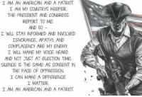 Guns, Memes, and Patriotic: I AM AN AMERICAN AND A PATRIOT.  I AM MY COUNTRYS KEEPER.  THE PRESIDENT AND CONGRESS  REPORT TO ME.  AND SO  I WILL STAY INFORMED AND INVOLVED  IGNORANCE, APATHY AND  COMPLACENCY ARE MY ENEMY  I WILL MAKE MY VOICE HEARD  AND NOT JUST AT ELECTION TIME.  SILENCE IS THE SAME AS CONSENT IN  THE FACE OF OPPRESSION  I CAN MAKE A DIFFERENCE.  I MATTER.  I AM AN AMERICAN AND A PATRIOT This is why we are here. To battle Ignorance, Apathy and Complacency. To inform and educate. To motivate our fellow Amaricans and Patriots to be vigilant and involved.  Who's With Us?  Educate - Motivate - Advocate  Gun Up, Train and Carry  Jon Britton aka DoubleTap