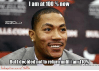D-Rose is D-Man! Credit: Evan Underwood  http://www.lolception.com/1696: I am at 100 now  ONB  Buti decided not to return until i am110%  an on v 16% D-Rose is D-Man! Credit: Evan Underwood  http://www.lolception.com/1696