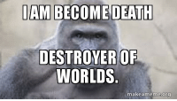Harambe will come.: I AM BECOME DEATH  DESTROYER OF  WORLDS  makeameme.org Harambe will come.