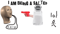 """<p>[<a href=""""https://www.reddit.com/r/surrealmemes/comments/81ay07/a_salted/"""">Src</a>]</p>: I AM BEING A SALTED  lol  help <p>[<a href=""""https://www.reddit.com/r/surrealmemes/comments/81ay07/a_salted/"""">Src</a>]</p>"""
