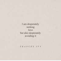 Love, Ces, and Ivy: I am desperately  seeking  love  but also desperately  avoiding it  FRA N CES IVY
