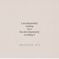 Love, Ces, and Ivy: I am desperately  seeking  love  but also desperately  avoiding it  FRAN CES IVY