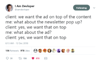 Pop, Content, and Yes: I Am Devloper  @iamdevloper  Following  client: we want the ad on top of the content  me: what about the newsletter pop up?  client: yes, we want that on top  me: what about the ad?  client: yes, we want that on top  6:13 AM-12 Dec 2018  00e07%ぜ@  156 Retweets 978 Likes  311  56 978 ^^^