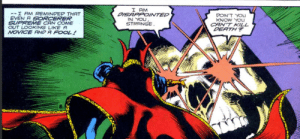 Strange isnt exactly the brightest: I AM  DISAPPOINTED  IN YOU,  STRANGE.  --I AM REMINDED THAT  EVEN A SORCERER  SUPREME CAN COME  OUT LOOKING LIKE A  NOVICE AND A FOOL!  DON'T YOLJ  KNOW YOU  CAN'T KILL  DEATH? Strange isnt exactly the brightest