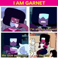 Confidence, Memes, and Awesome: I AM GARNET  I'm always relaxed  We look awesome  I like me Tag a friend with that Garnet confidence 🙌👑 Steven Universe