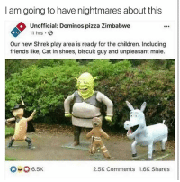 "Children, Friends, and Funny: I am going to have nightmares about this  Unofficial: Dominos pizza Zimbabwe  11 hrs  F90  Our new Shrek play area is ready for the children. Including  friends like, Cat in shoes, biscuit guy and unpleasant mule.  6.5K  2.5K Comments 1.6K Shares ""Unpleasant mule"" 😂😂😂"