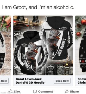 Get em while they're young: I am  Groot,  and I'm an alcoholic.  JACK DANIELGS  JACK D  JCK DANIES  No1  JA  DANIE  JACK  NO7  JAZ  NoT  Tenn  Jennesse  Tennessee  WHISKET  WHISKEY  SKEY  LO Litre 40%V  Groot Loves Jack  Now  Snow  Daniel'S 3D Hoodie  Shop Now  Chris  made with mematic  Comment  Share  JAUH DA  JACA U  JACK DANIEL'S  JACK DANIEL'S Get em while they're young