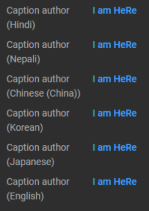Appreciation thread for I am HeRe doing CC in 6 languages: I am HeRe  Caption author  (Hindi)  I am HeRe  Caption author  (Nepali)  Caption author  (Chinese (China))  I am HeRe  Caption author  (Korean)  I am HeRe  I am HeRe  Caption author  (Japanese)  Caption author  (English)  I am HeRe Appreciation thread for I am HeRe doing CC in 6 languages