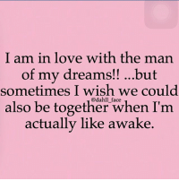 😪: I am in love with the man  of my dreams!! ...but  sometimes I wish we could  also be together when I'm  actually like awake 😪