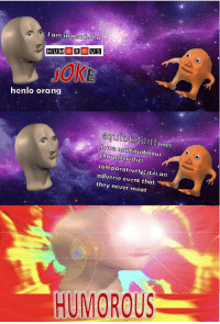 "<p>[<a href=""https://www.reddit.com/r/surrealmemes/comments/8ali5u/very_humorous/"">Src</a>]</p>: I am in nead of a  HUMOR OUS  jok  henlo orang.  equidistant ines  have multitudinous  characEeristiCS  comparatively; it-is.an  adverse event that  they never meat  HUMOROUS <p>[<a href=""https://www.reddit.com/r/surrealmemes/comments/8ali5u/very_humorous/"">Src</a>]</p>"