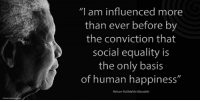 """""""I am influenced more than ever before by the conviction that social equality is the only basis of human happiness."""" ~ Nelson Mandela from a letter to Senator Douglas Lukhele, written on Robben Island, 1 August 1970 #LivingTheLegacy #MadibaRemembered   www.nelsonmandela.org www.mandeladay.com archive.nelsonmandela.org: """"I am influenced more  than ever before by  the conviction that  social equality is  the only basis  of human happiness""""  Nelson Rolihlahla Mandela """"I am influenced more than ever before by the conviction that social equality is the only basis of human happiness."""" ~ Nelson Mandela from a letter to Senator Douglas Lukhele, written on Robben Island, 1 August 1970 #LivingTheLegacy #MadibaRemembered   www.nelsonmandela.org www.mandeladay.com archive.nelsonmandela.org"""
