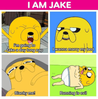 """I wanna marry my bed"" 😴💤💖 adventuretime jakethedog: I AM JAKE  a day long nnna marty my bed  Blanky mel  Runninalis evil ""I wanna marry my bed"" 😴💤💖 adventuretime jakethedog"