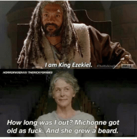 Beard, Fucking, and Memes: I am King Ezekiel. The Walking  aMCI  HORRORVIXEN101 THERICKYGRIMES  How long was l out? Michonne got  old as fuck. And she grew a beard. Roflmfao!! Crossbow---}