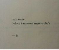 Mine, Anyone, and Ever: i am mine.  before i am ever anyone else's  _ in