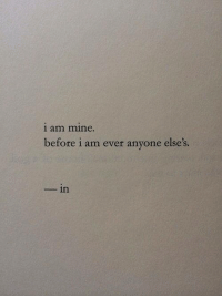 Memes, 🤖, and Mine: i am mine.  before i am ever anyone else's.  -in Yes... #thequeencode