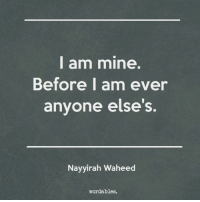 Quotes, Mine, and For: I am mine.  Before I am ever  anyone else's.  Nayyirah Waheed  wordables. Like us at Wordables for more quotes <3