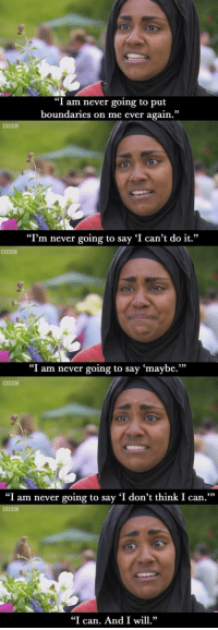 "Never, Bbc, and Can: ""I am never going to put  boundaries on me ever again.""  ""I'm never going to say 'I can't do it.""  BBIC  ""I am never going to say 'maybe.""""  BBC  ""I am never going to say 'I don't think I can.  BBC  ""I can. And I wl We should all listen to Nadia from GBBO"