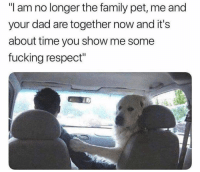"Dad, Family, and Fucking: ""I am no longer the family pet, me and  your dad are together now and it's  about time you show me some  fucking respect"" Lol 😂"