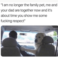 "Dad, Family, and Fucking: ""I am no longer the family pet, me and  your dad are together now and it's  about time you show me some  fucking respect"" Lmaoo 😂😂😂😂 🔥 Follow Us 👉 @latinoswithattitude 🔥 latinosbelike latinasbelike latinoproblems mexicansbelike mexican mexicanproblems hispanicsbelike hispanic hispanicproblems latina latinas latino latinos hispanicsbelike"