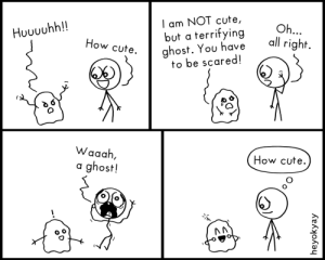 Cute, Ghost, and How: I am NOT cute,  but a terrifying  ghost. You have  to be scared!  Oh...  Huuhh!!  all right  How cute  Waaah,  How cute  ghost!  heyokyay Scary