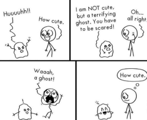 Wholesome ghost: I am NOT cute,  but a terrifying  ghost. You have  to be scared!  Oh...  all right.  Huuuuhh!!  How cute.  Waaah,  How cute.  a ghost! Wholesome ghost