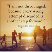 """Another wrong attempts discarded is another step forward.  .: """"I am not discouraged,  because every wrong  attempt discarded is  another step forward.""""  Thomas Alva Edison  YOUR DIGITAL  ULA Another wrong attempts discarded is another step forward.  ."""