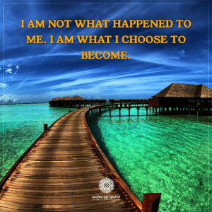 http://wakeup-world.com: I AM NOT WHAT HAPPENED TO  ME. I AM WHAT I CHOOSE TO  BECOME  wake up world  ITs TIME TO ISE ANOaHENE http://wakeup-world.com