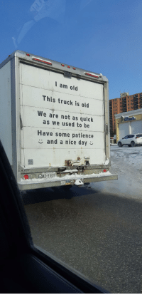 Tumblr, Blog, and Http: I am old  This truck is old  We are not as quick  as we used to be  Have some patience  and a nice day  ONTARIO  AD 81605 awesomacious:  Caught this very polite truck out in the wild today