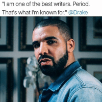 """• drake speaks out about ghostwriting saying that he is one of the best writers. Period. • what do you guys think about this? • comment below! • Follow @shiz____ for more 🔥 posts! . . . . . . funny lol lmao lmfao hilarious laugh laughing tweegram fun friends friend wacky crazy joke joking epic instagood instafun funnypictures humor meme savage 21 gang dank like4like daily friends memes: """"I am one of the best writers. Period.  That's what I'm known for  @Drake • drake speaks out about ghostwriting saying that he is one of the best writers. Period. • what do you guys think about this? • comment below! • Follow @shiz____ for more 🔥 posts! . . . . . . funny lol lmao lmfao hilarious laugh laughing tweegram fun friends friend wacky crazy joke joking epic instagood instafun funnypictures humor meme savage 21 gang dank like4like daily friends memes"""