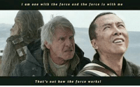 i am the one: I am one with the force and the force is with me  That's not how the force worksi