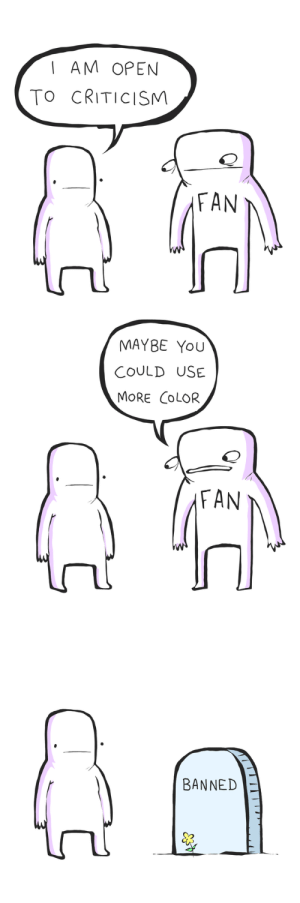 Criticism, Color, and Open: I AM OPEN  To CRITICISM  FAN  MAYBE You  COULD USE  MORE CoLOR  FAN  BANNED criticism