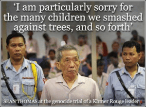 Pol Pot Quotes   Best Quotes Ever: I am particularly sorry for  the many children we smashed  against trees, and so forth'  SEAN THOMAS at the genocide trial of a Khmer Rouge leader Pol Pot Quotes   Best Quotes Ever
