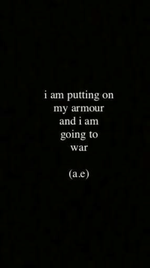 a&e: i am putting on  my armour  and i am  going to  war  (a.e)