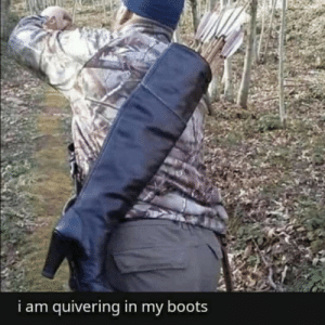 Boots, Shiver, and Quivering: i am quivering in my boots Shiver me timbers