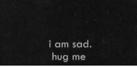 Sad, Am Sad, and Hug: i am sad  hug me