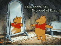 Proudness: I am short, fat,  &e proud of that.