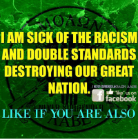 """SICK OF IT!: I AM SICK OF THE RACISM  AND DOUBLE STANDARDS  DESTROYING OUR GREAT  NATION  I NEVER SURRENDER MOASQN AABE  """"like"""" us on  facebook  LIKE IF YOU ARE ALSO SICK OF IT!"""