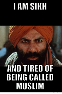 We Know Meme: I AM SIKH  AND TIRED OF  BEING CALLED  MUSLIM  We Know Meme