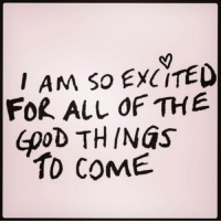 I AM SO EXCITED  FOR ALL OF THE  GOOD THINGS  TO COME Gm IG ❤❤❤❤