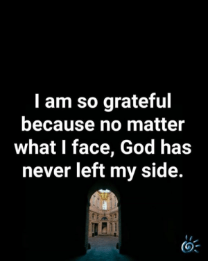 ❤️💙: I am so grateful  because no matter  what I face, God has  never left my side. ❤️💙