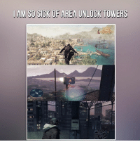 Fucking, Memes, and Ubisoft: I AM SO SICK OF AREA UNLOCK TOWERS Can you please fucking stop @ubisoft