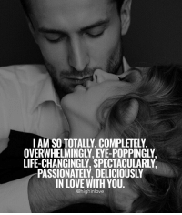 Tag Bae 😍: I AM SO TOTALLY, COMPLETELY  D D  LIFE-CHANGINGLY, SPECTACULARLY  IN LOVE WITH YOU  @highinlove Tag Bae 😍
