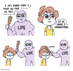 Life, Memes, and Sorry: I AM SORRY THAT  MUST DO THIS  TO YOU.  I J  IT IS  OKAY. I  UNDERSTAND.  FOOmF  LIFE  LIFE  SHENCOMIX.com