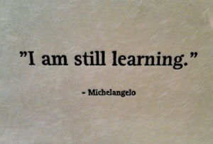 "I Am Still Learning: ""I am still learning.""  יי  - Michelangelo"