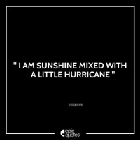 Android, Life, and Http: I AM SUNSHINE MIXED WITH  A LITTLE HURRICANE  UNKNOWN  epic  quotes #1338  #Life Suggested by Harshita Makkar   Download our Android App : http://bit.ly/1NXVrLL Download our iOS App https://appsto.re/in/luPOcb.i
